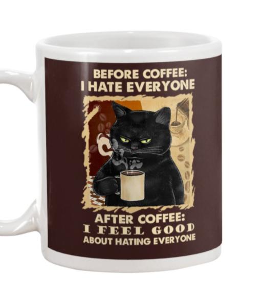 Black cat before coffee I hate everyone after coffee I feel good about hating everyone mug 16
