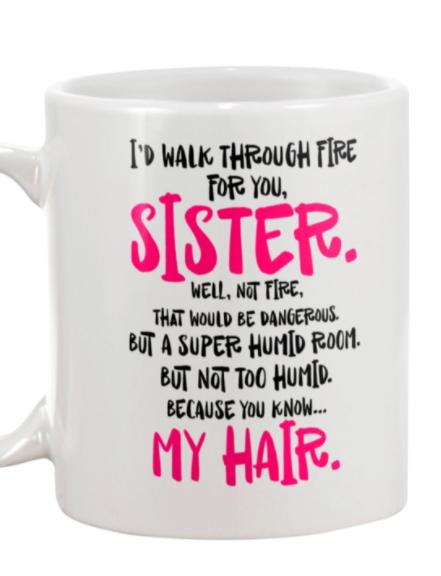 I'd walk through fire for you sister mug 1