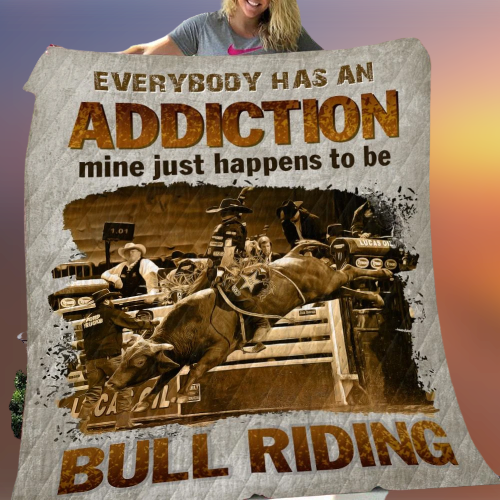 Everybody has an addiction mine just happens to be bull riding blanket 1