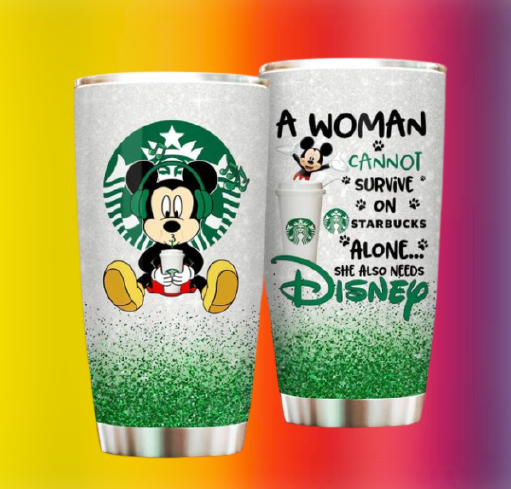 Mickey Mouse a woman cannot survive on starbucks alone she also needs Disney tumbler 1
