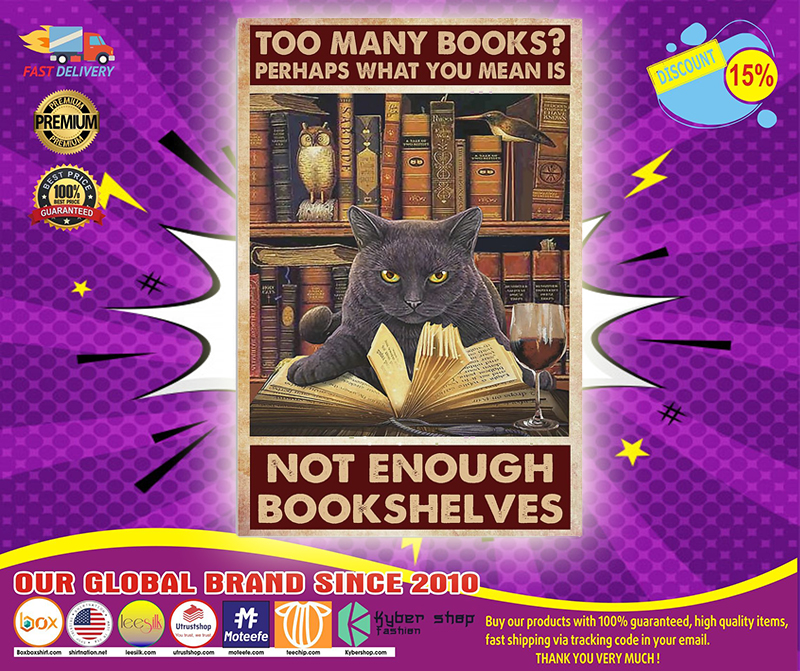 Cat Too many books perhaps what you mean is not enough bookshelves poster 4