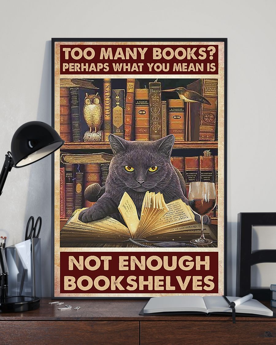 Cat Too many books perhaps what you mean is not enough bookshelves poster 3