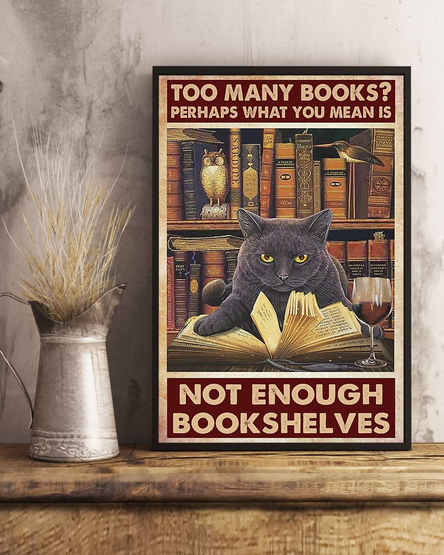 Cat Too many books perhaps what you mean is not enough bookshelves poster 2