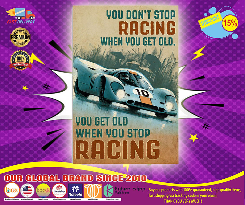 Don't stop racing when you get old You get old when you stop racing poster 4