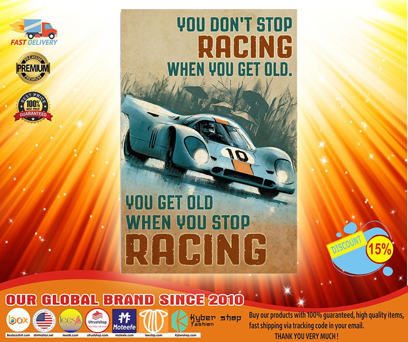 Don't stop racing when you get old You get old when you stop racing poster 2