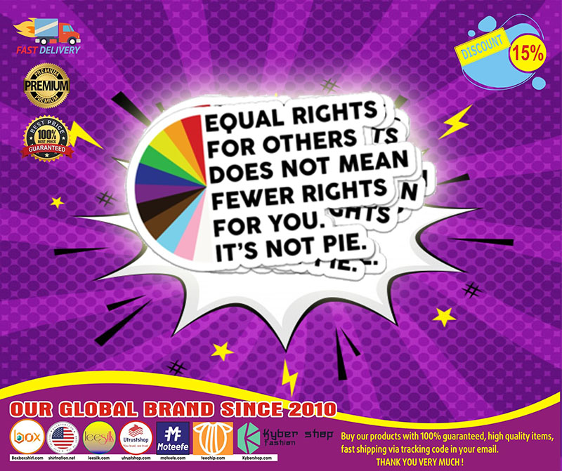 Equal rights for others does not mean fewer rights for you sticker 4