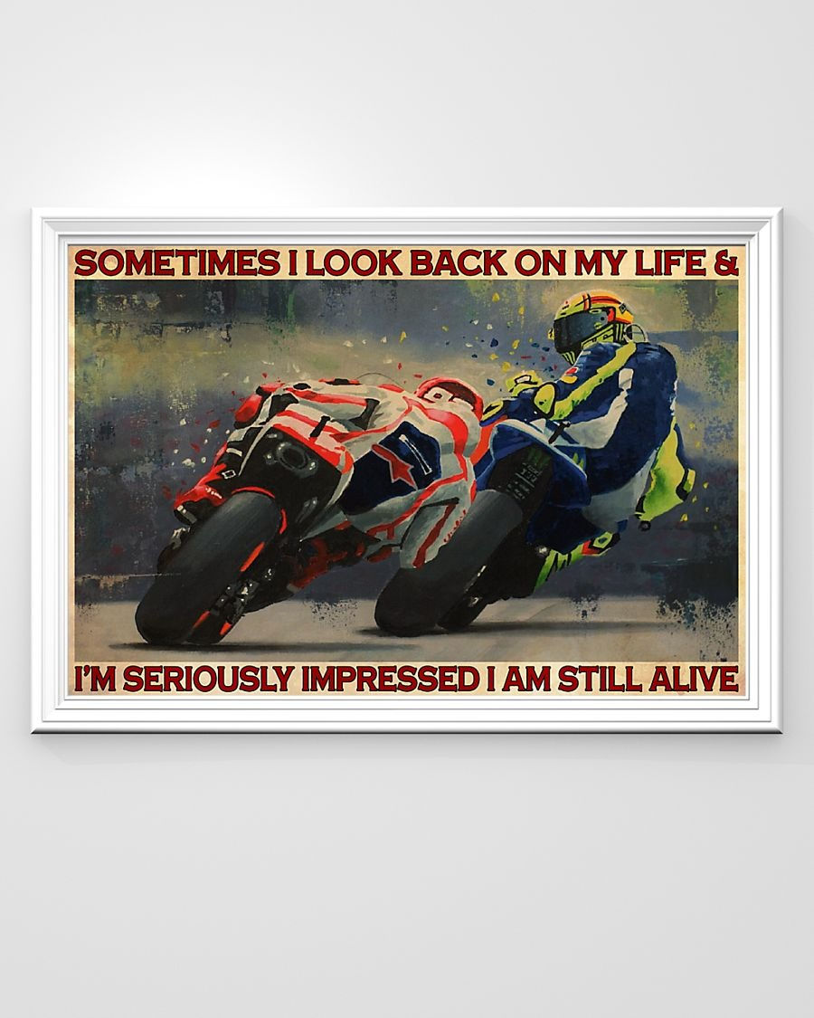 Motorcycle Racing Something I look back on my life and I'm seriously impressed I am still alive poster 3