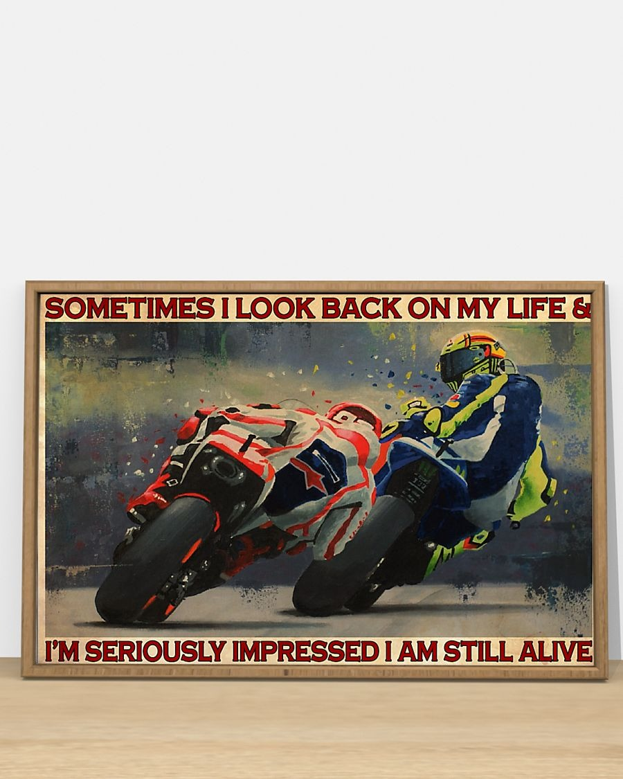 Motorcycle Racing Something I look back on my life and I'm seriously impressed I am still alive poster 2
