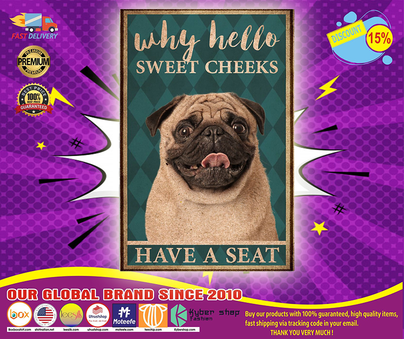 Pug why hello sweet cheeks have a seat poster 4