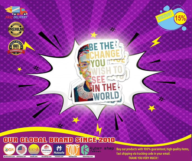 Ruth Bader be the change you wish to see in the world sticker 4
