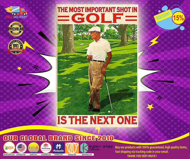 The most important shot In golf is the next one poster 4