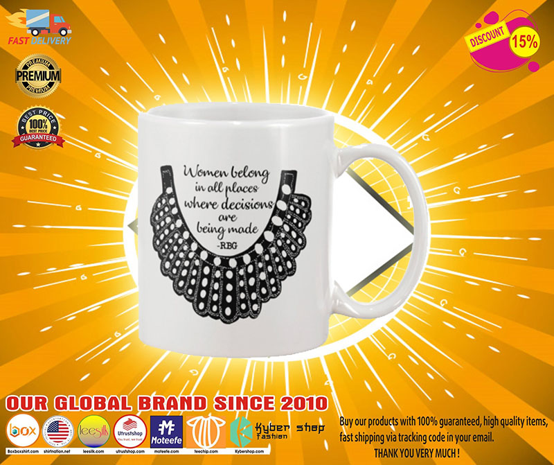 Women belong in all places where decisions are being made RBG mug 3