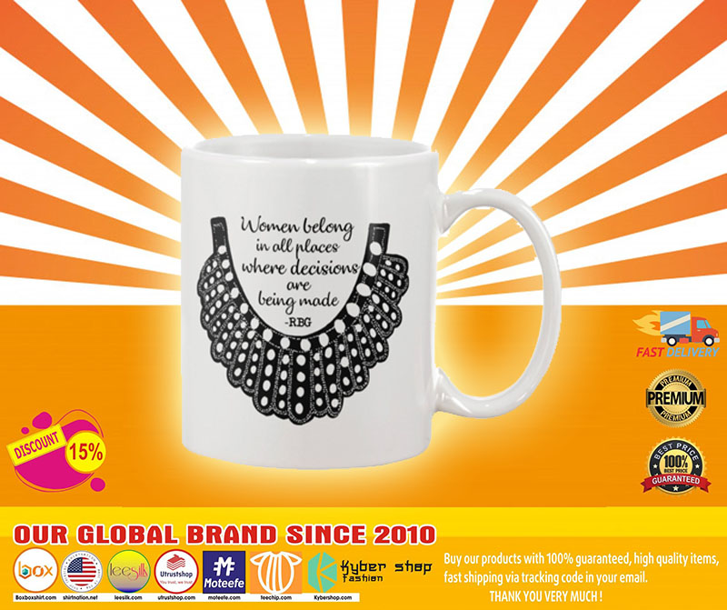 Women belong in all places where decisions are being made RBG mug 1