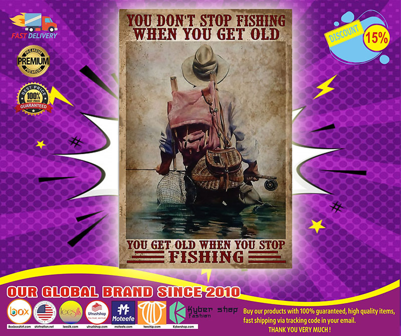 You don't stop fishing when you get old you get old when you stop fishing poster 4
