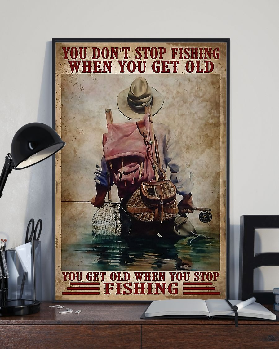 You don't stop fishing when you get old you get old when you stop fishing poster 3