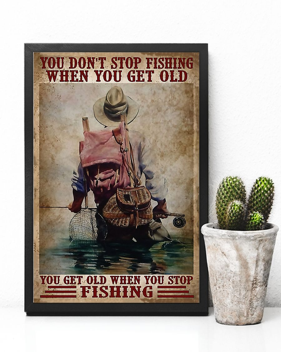 You don't stop fishing when you get old you get old when you stop fishing poster 1