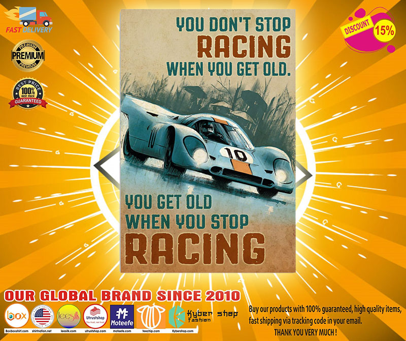 You don't stop racing when you get old you get old when you stop racing poster 3