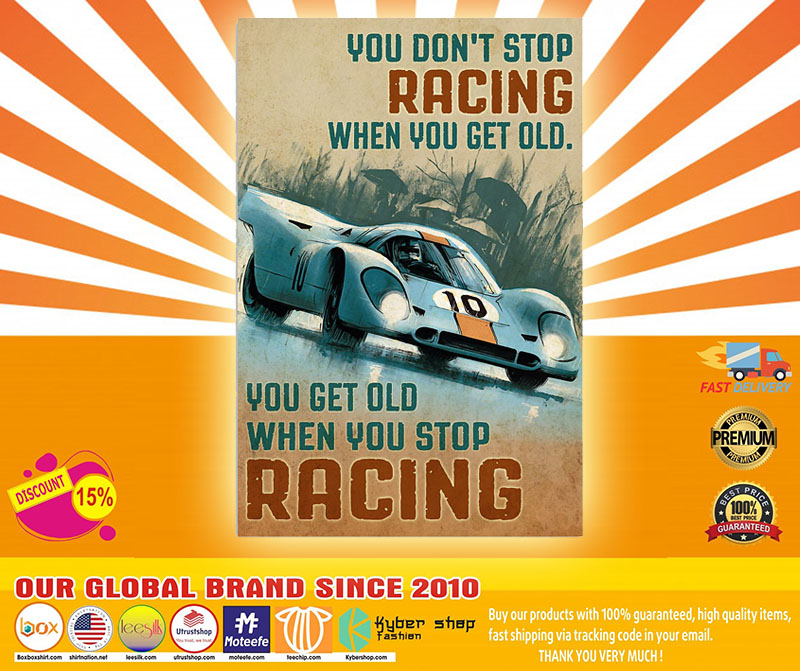 You don't stop racing when you get old you get old when you stop racing poster 1