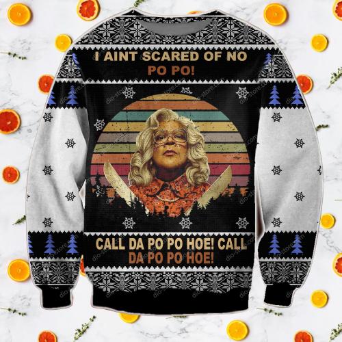 Madea i aint scared of no po po sweater 5