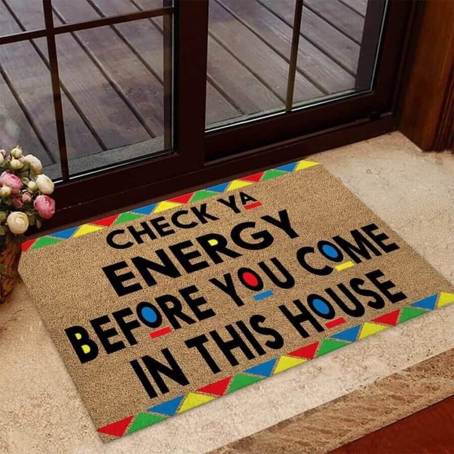 Check ya energy before you come in this house doormat 7