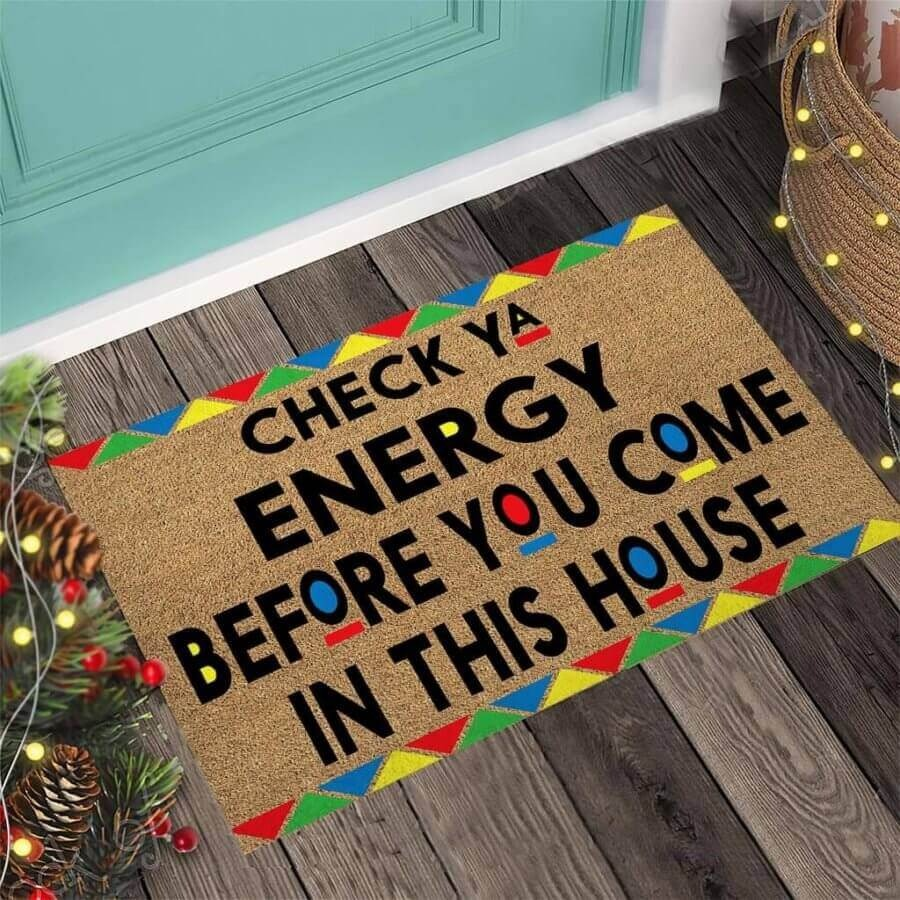 Check ya energy before you come in this house doormat 5
