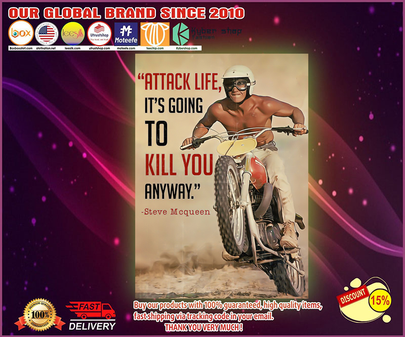 Attack life it's going to kill you anyway Steve Mcqueen poster 4