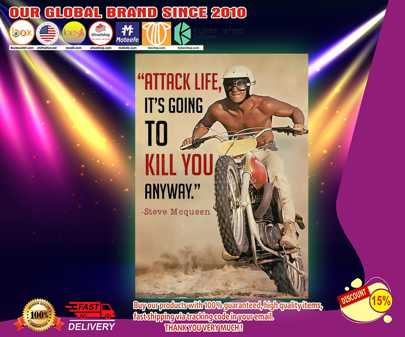 Attack life it's going to kill you anyway Steve Mcqueen poster 3