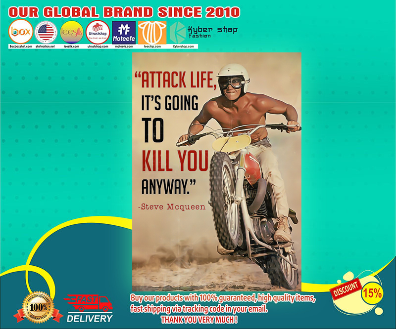 Attack life it's going to kill you anyway Steve Mcqueen poster 2