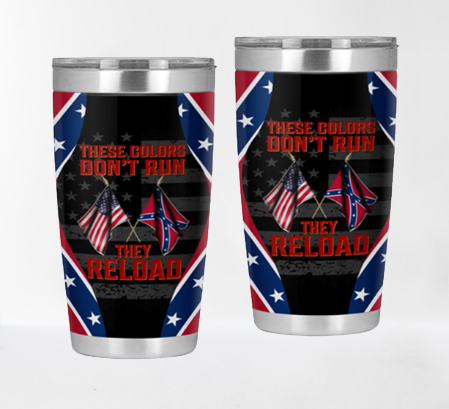 Confederate flag These colors dont run they reload tumbler