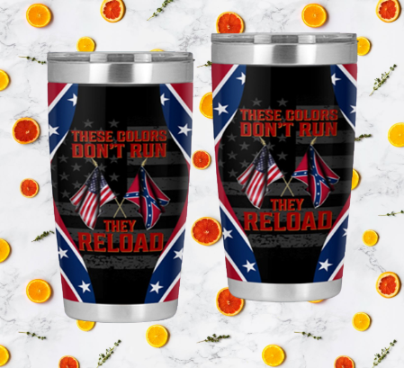 Confederate flag These colors dont run they reload tumbler 7