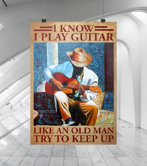 I know I play guitar like an old man try to keep up poster