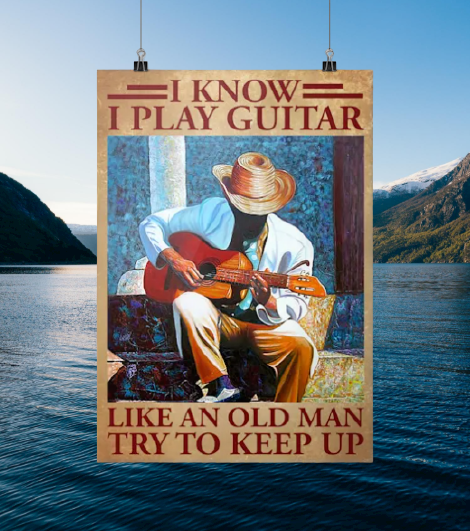 I know I play guitar like an old man try to keep up poster 7