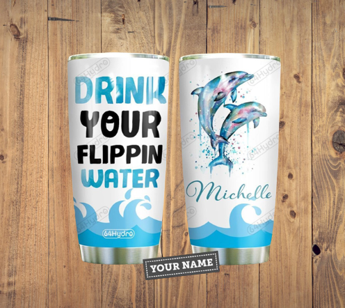 Dolphin drink your flippin water custom personalized name tumbler 7