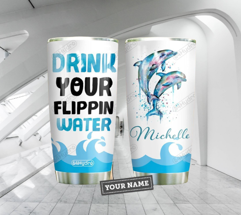 Dolphin drink your flippin water custom personalized name tumbler 5