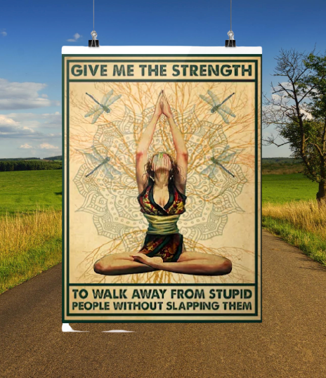 Yoga give me the strenth to walk away from stupid people without slapping them poster