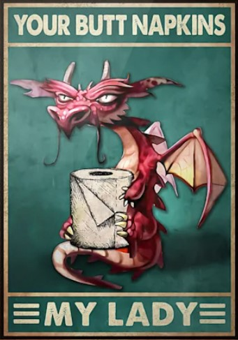 Poster Funny Dragon your butt napkins my lady