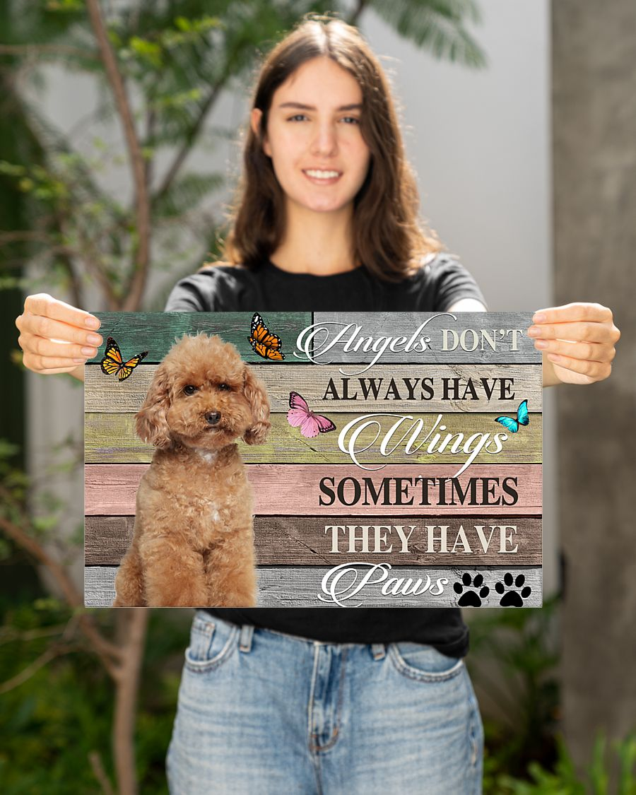 Poodle angels don't always have wings sometimes they have paws poster 7