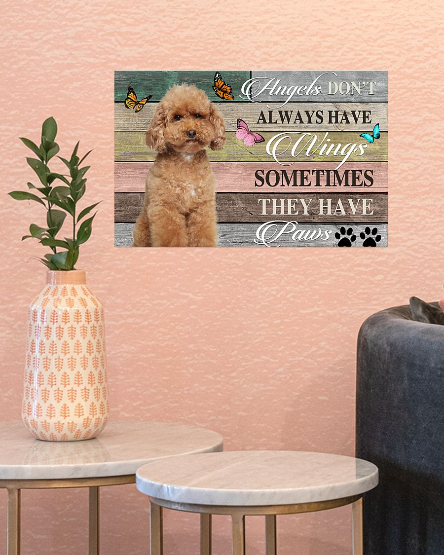 Poodle angels don't always have wings sometimes they have paws poster 5