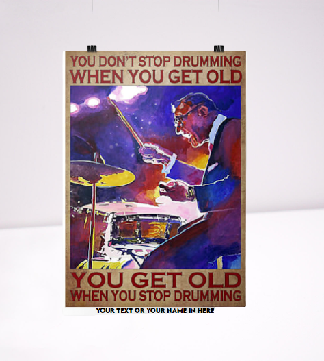You don't stop drumming when you get old poster
