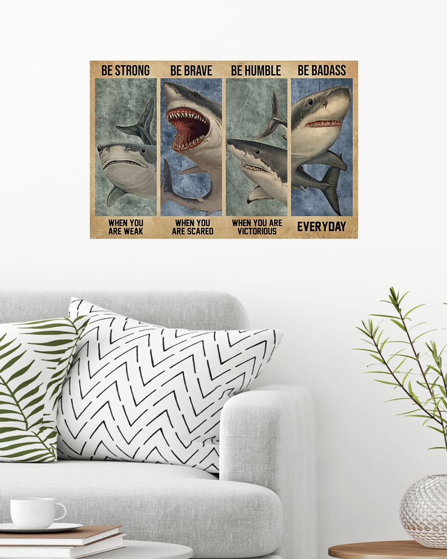 Shark be strong be brave be humble be badass poster 7
