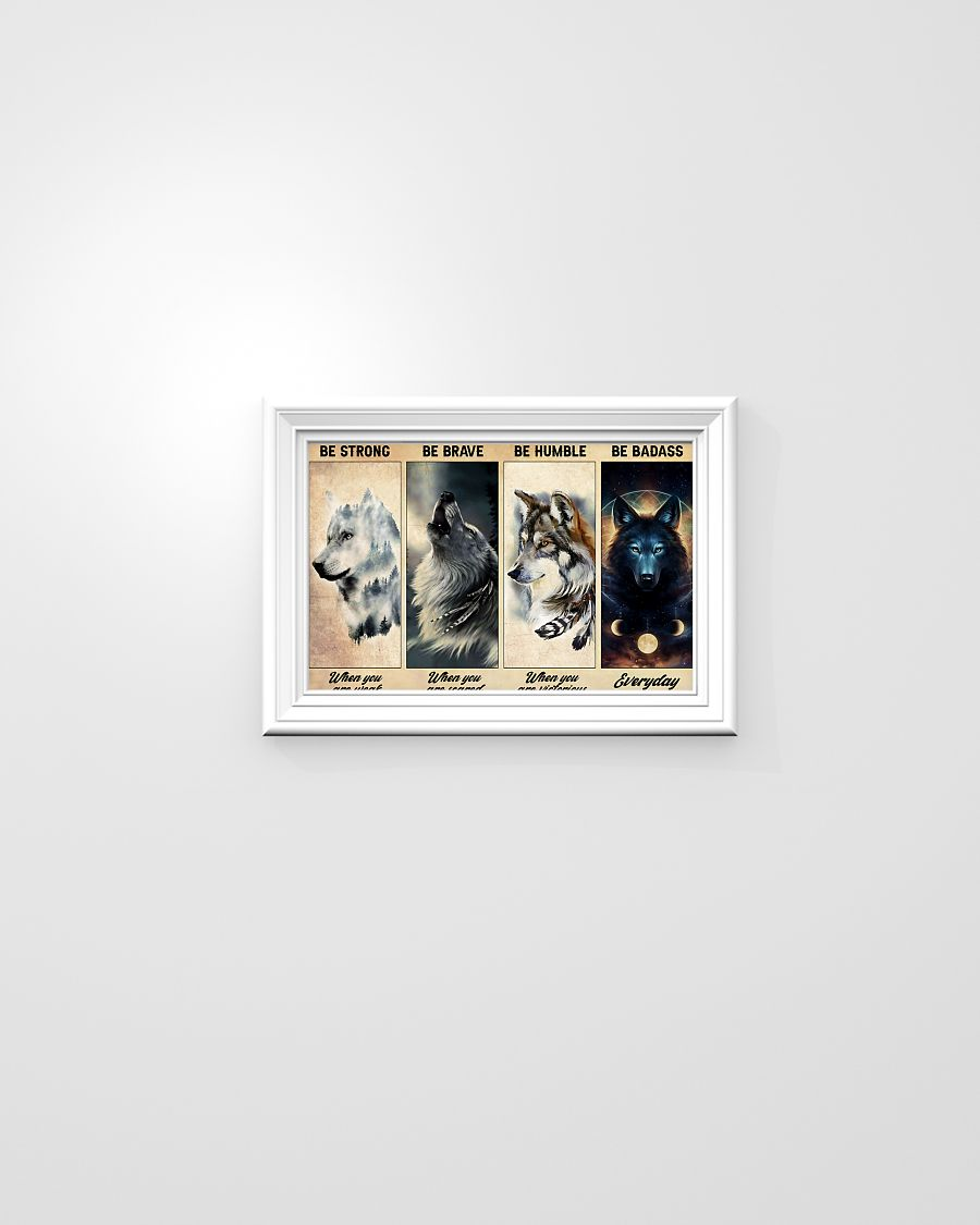 Wolf be strong be brave be humble be badass poster 7