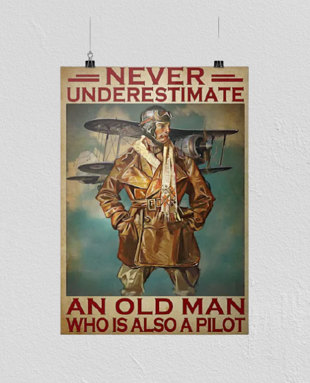 Never underestimate an old man who is also a pilot poster
