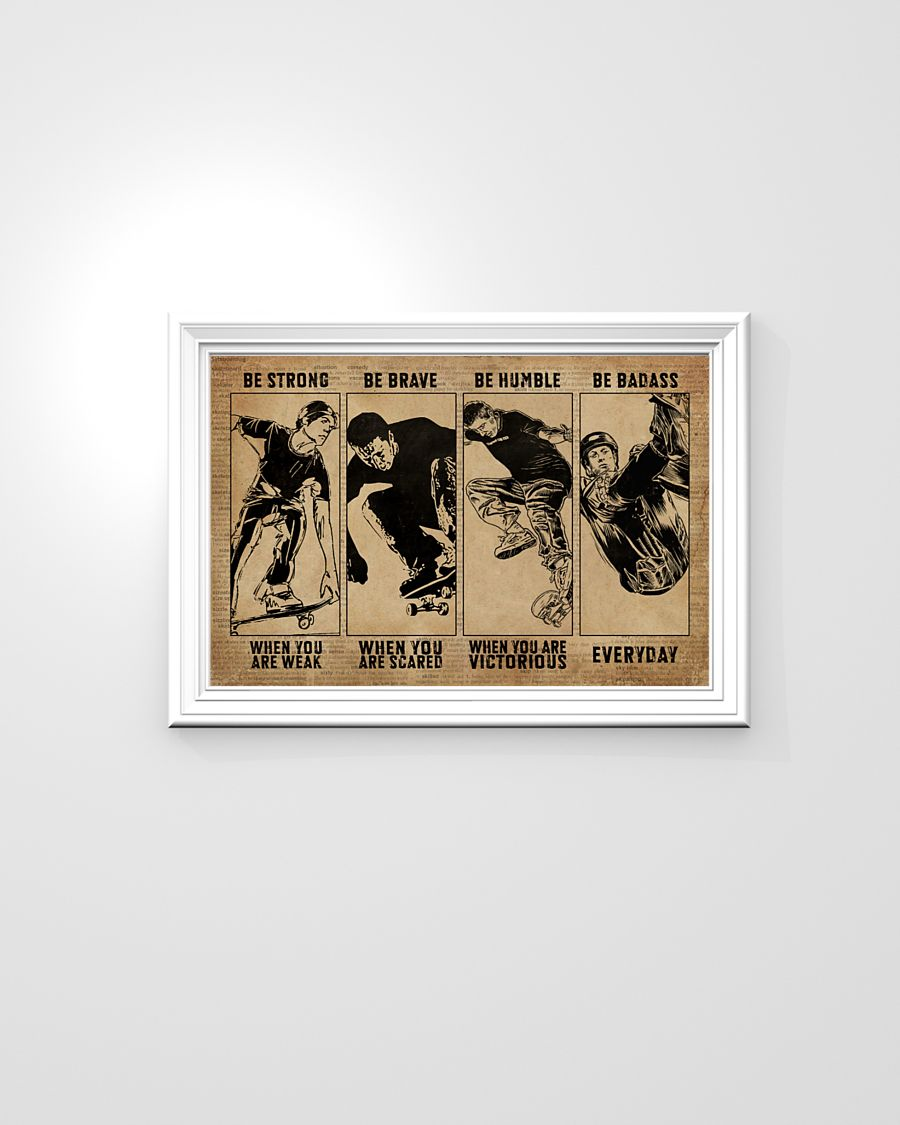 Skateboarding be strong be brave be humble be badass poster 5