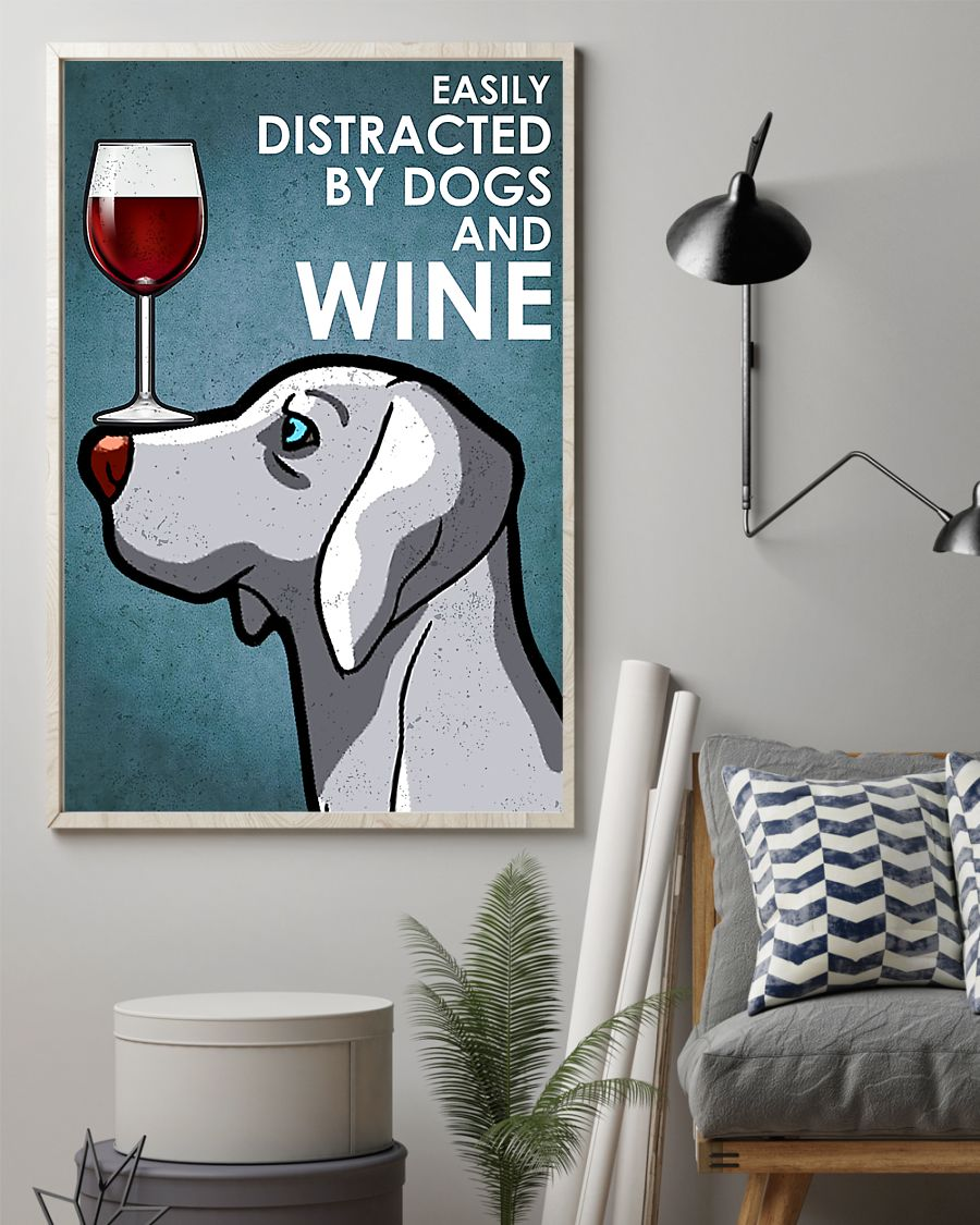 Weimaraner dog easily distracted by dogs and wine poster 7