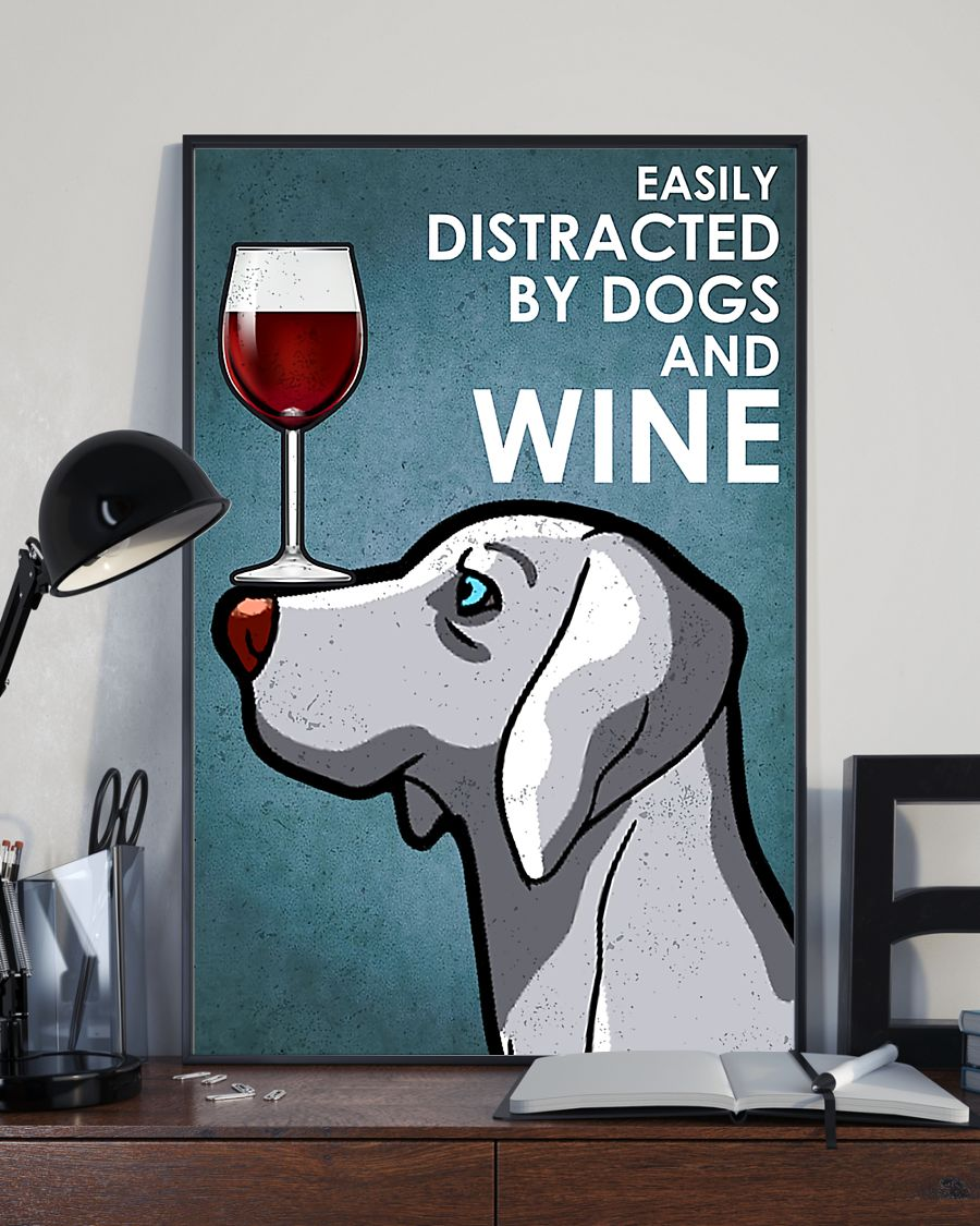 Weimaraner dog easily distracted by dogs and wine poster 5