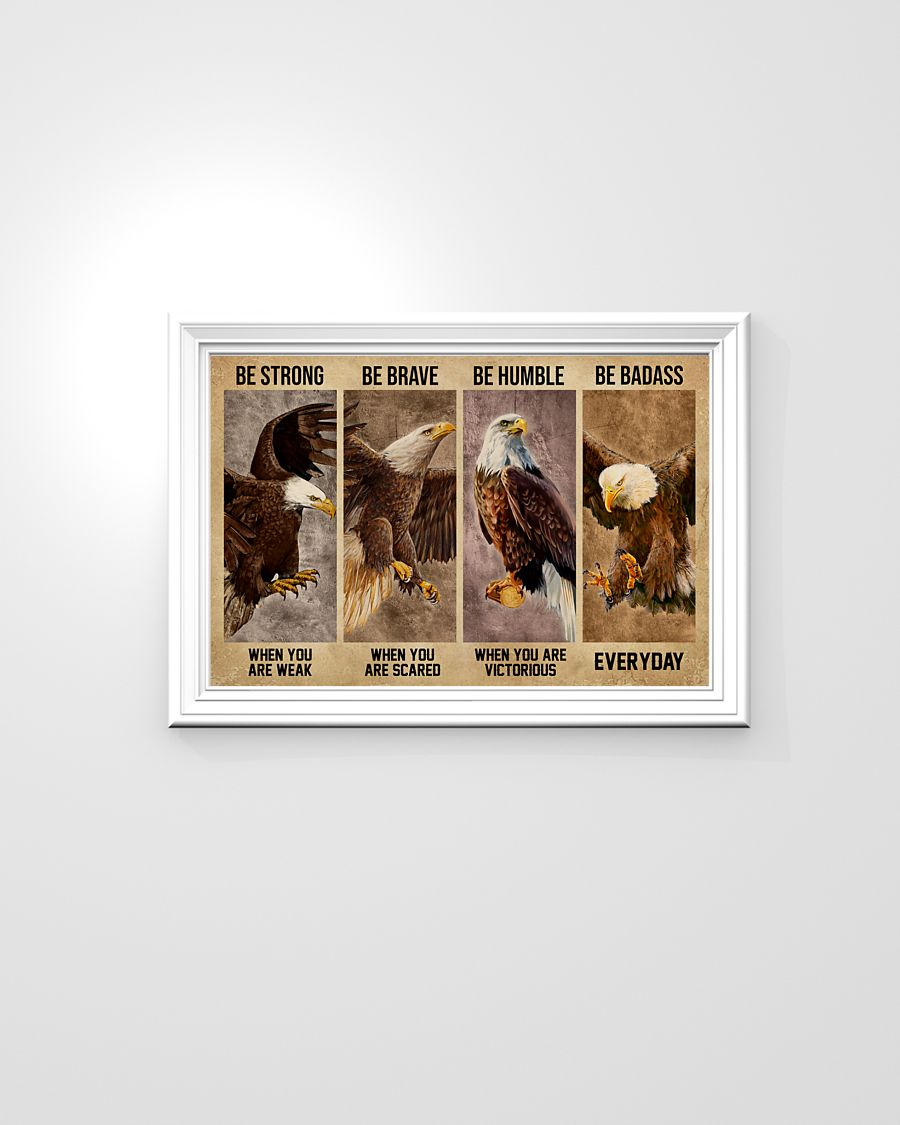 Eagle be strong be brave be humble be badass poster 5