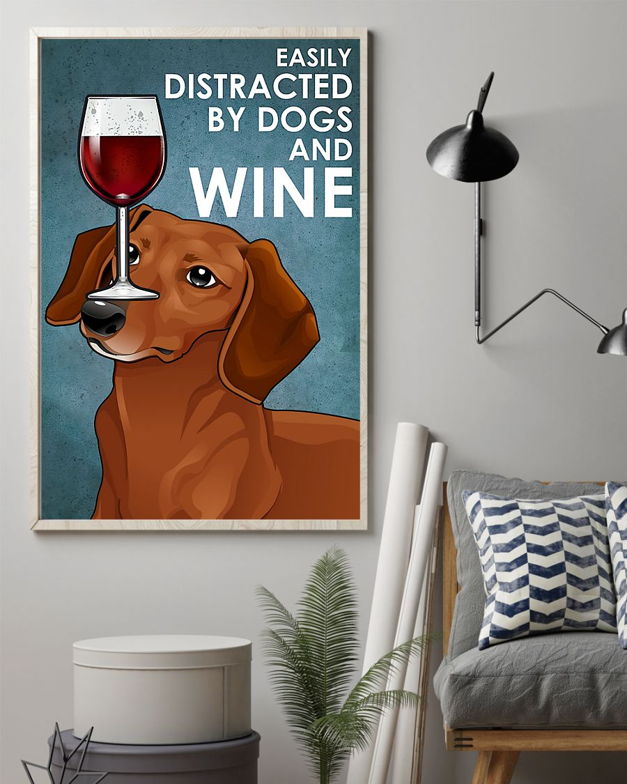 Dachshund easily distracted by dogs and wine poster 7