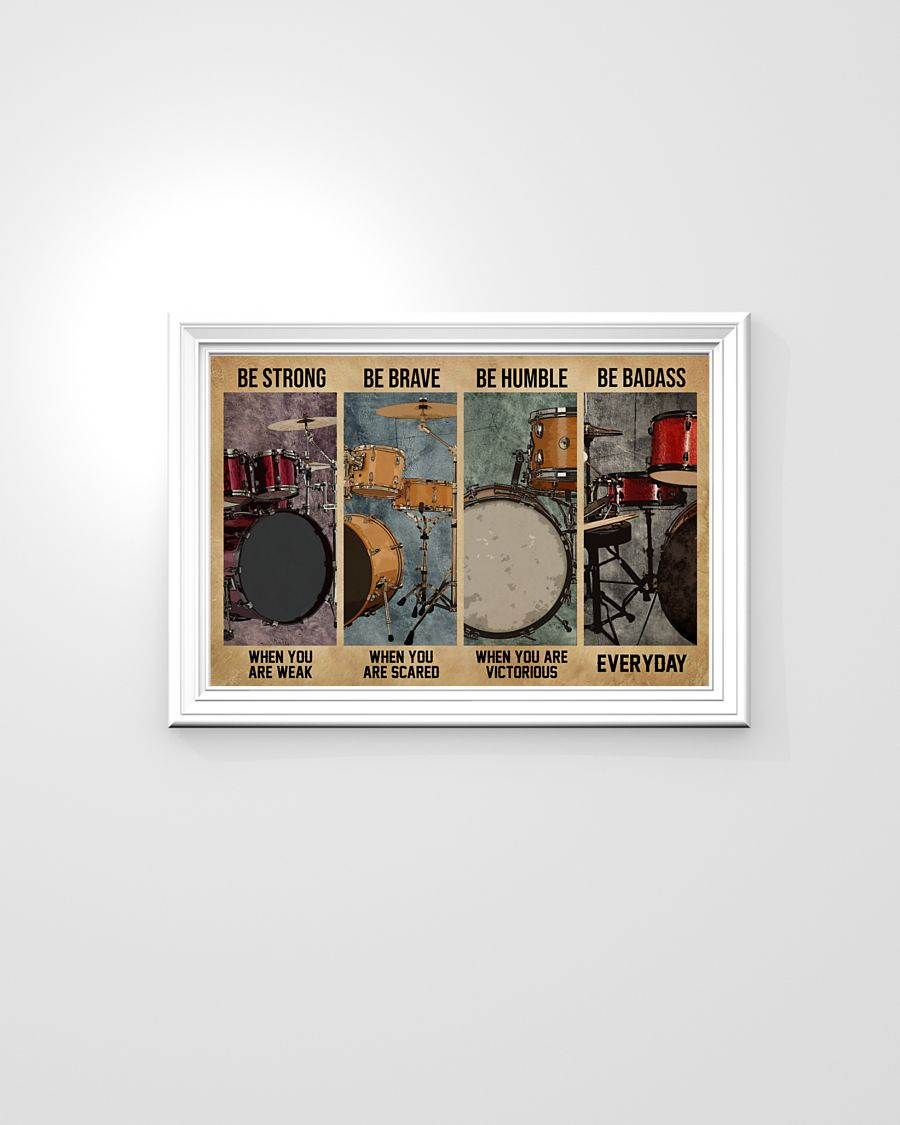 Drum be strong be brave be humble be badass poster 5