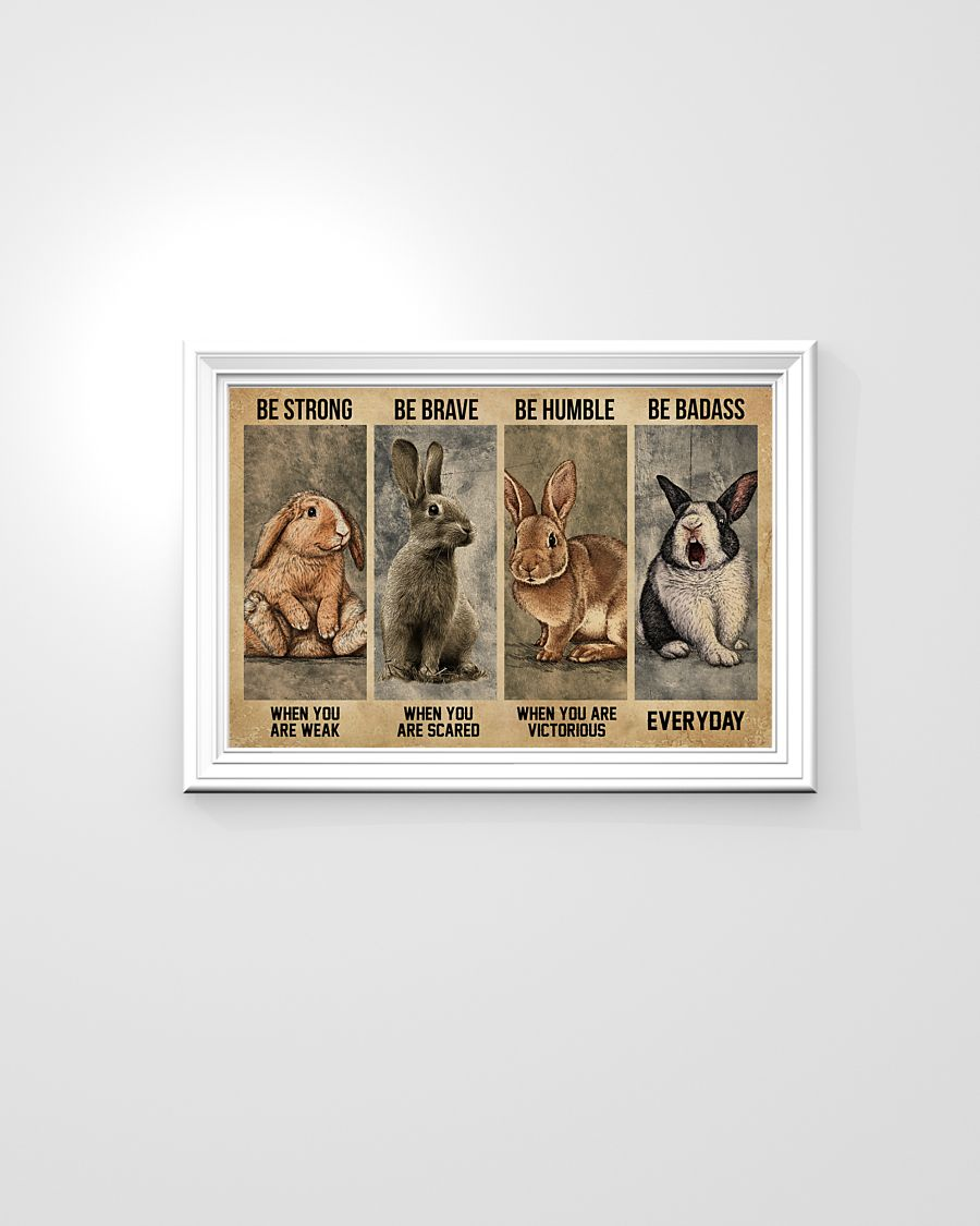 Rabbit be strong be brave be humble be badass poster 5