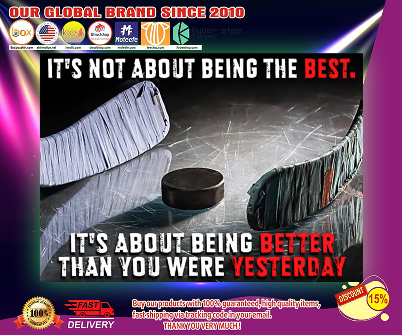 Hockey it's not about being better than you were yesterday poster